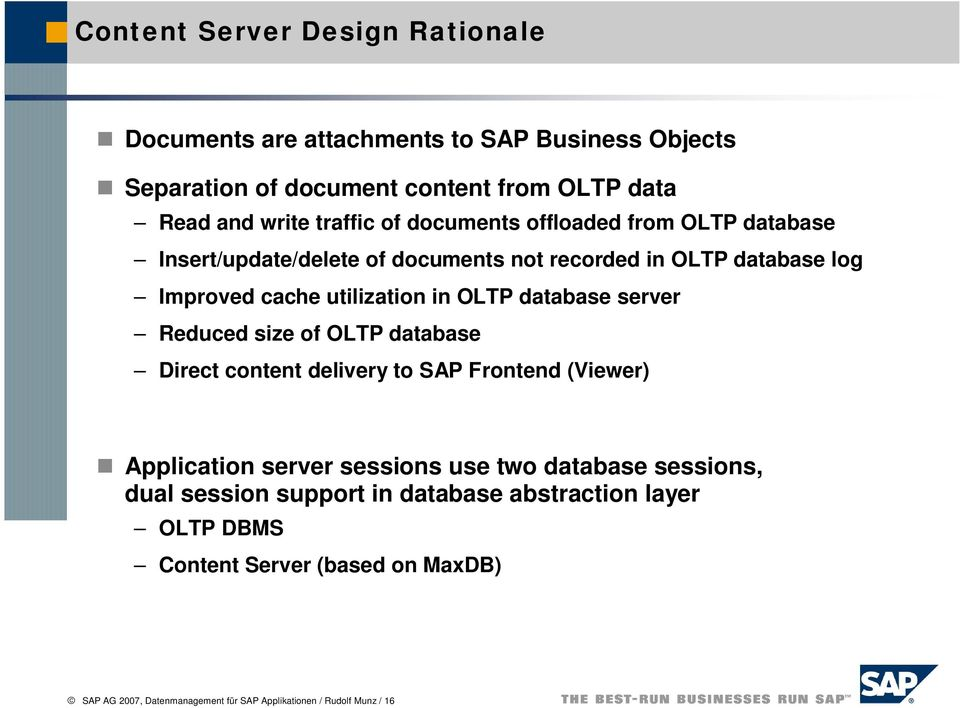 database server Reduced size of OLTP database Direct content delivery to SAP Frontend (Viewer) Application server sessions use two database sessions,