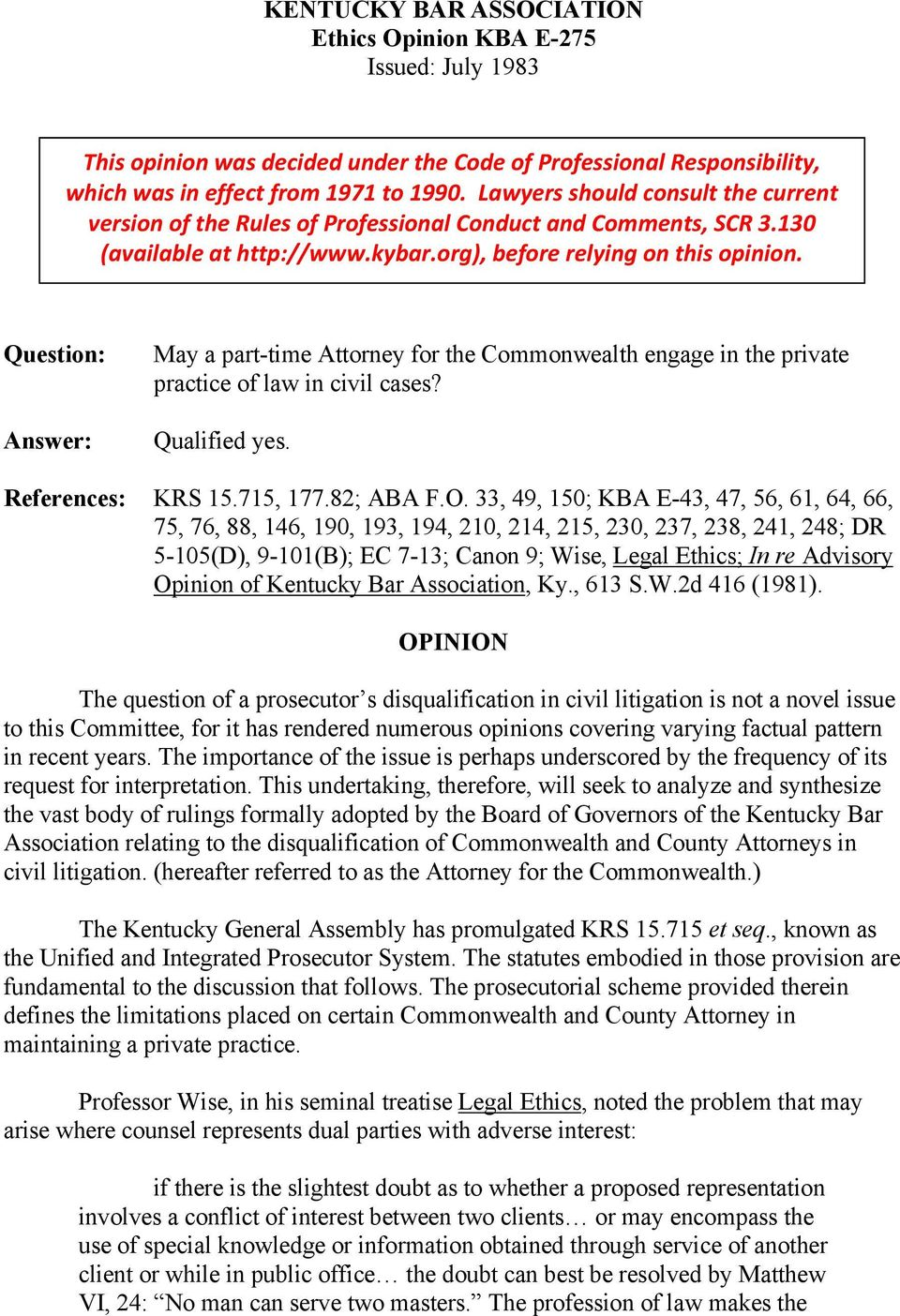 Question: Answer: May a part-time Attorney for the Commonwealth engage in the private practice of law in civil cases? Qualified yes. References: KRS 15.715, 177.82; ABA F.O.