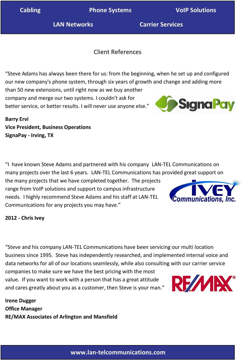 """ Barry Ervi Vice President, Business Operations SignaPay - Irving, TX I have known Steve Adams and partnered with his company LAN-TEL Communications on many projects over the last 6 years."