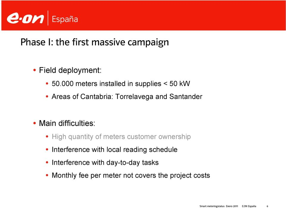 Santander Main difficulties: High quantity of meters customer ownership