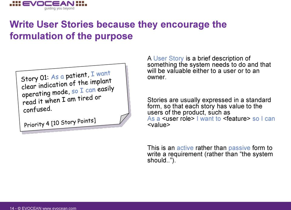 Stories are usually expressed in a standard form, so that each story has value to the users of the product, such as As a
