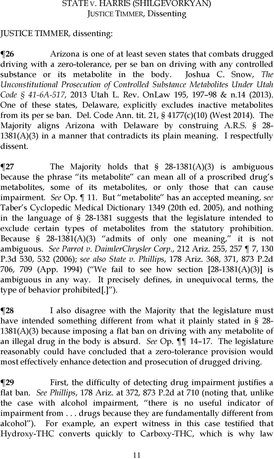 its metabolite in the body. Joshua C. Snow, The Unconstitutional Prosecution of Controlled Substance Metabolites Under Utah Code 41-6A-517, 2013 Utah L. Rev. OnLaw 195, 197 98 & n.14 (2013).