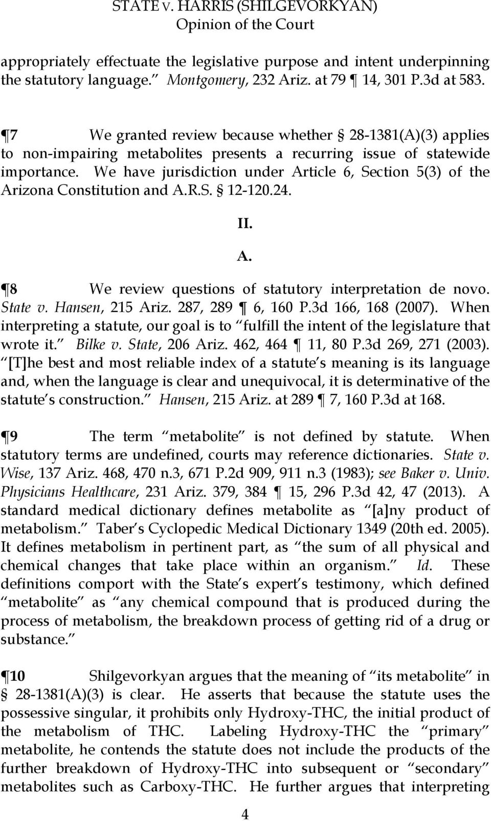 We have jurisdiction under Article 6, Section 5(3) of the Arizona Constitution and A.R.S. 12-120.24. II. A. 8 We review questions of statutory interpretation de novo. State v. Hansen, 215 Ariz.