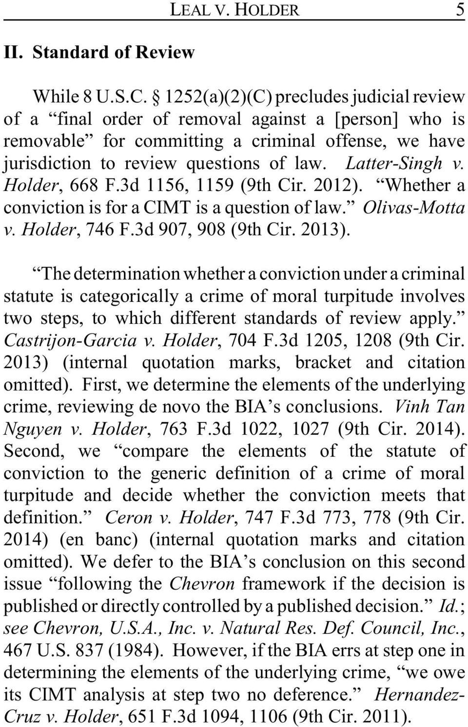 Latter-Singh v. Holder, 668 F.3d 1156, 1159 (9th Cir. 2012). Whether a conviction is for a CIMT is a question of law. Olivas-Motta v. Holder, 746 F.3d 907, 908 (9th Cir. 2013).