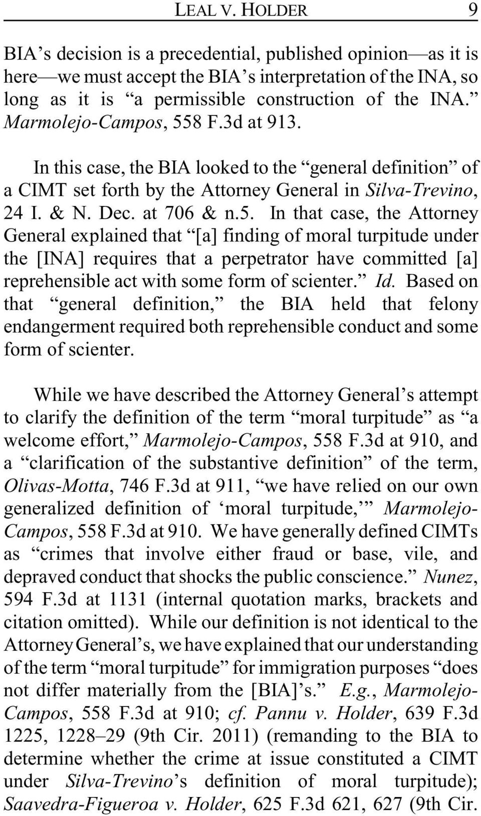 8 F.3d at 913. In this case, the BIA looked to the general definition of a CIMT set forth by the Attorney General in Silva-Trevino, 24 I. & N. Dec. at 706 & n.5.