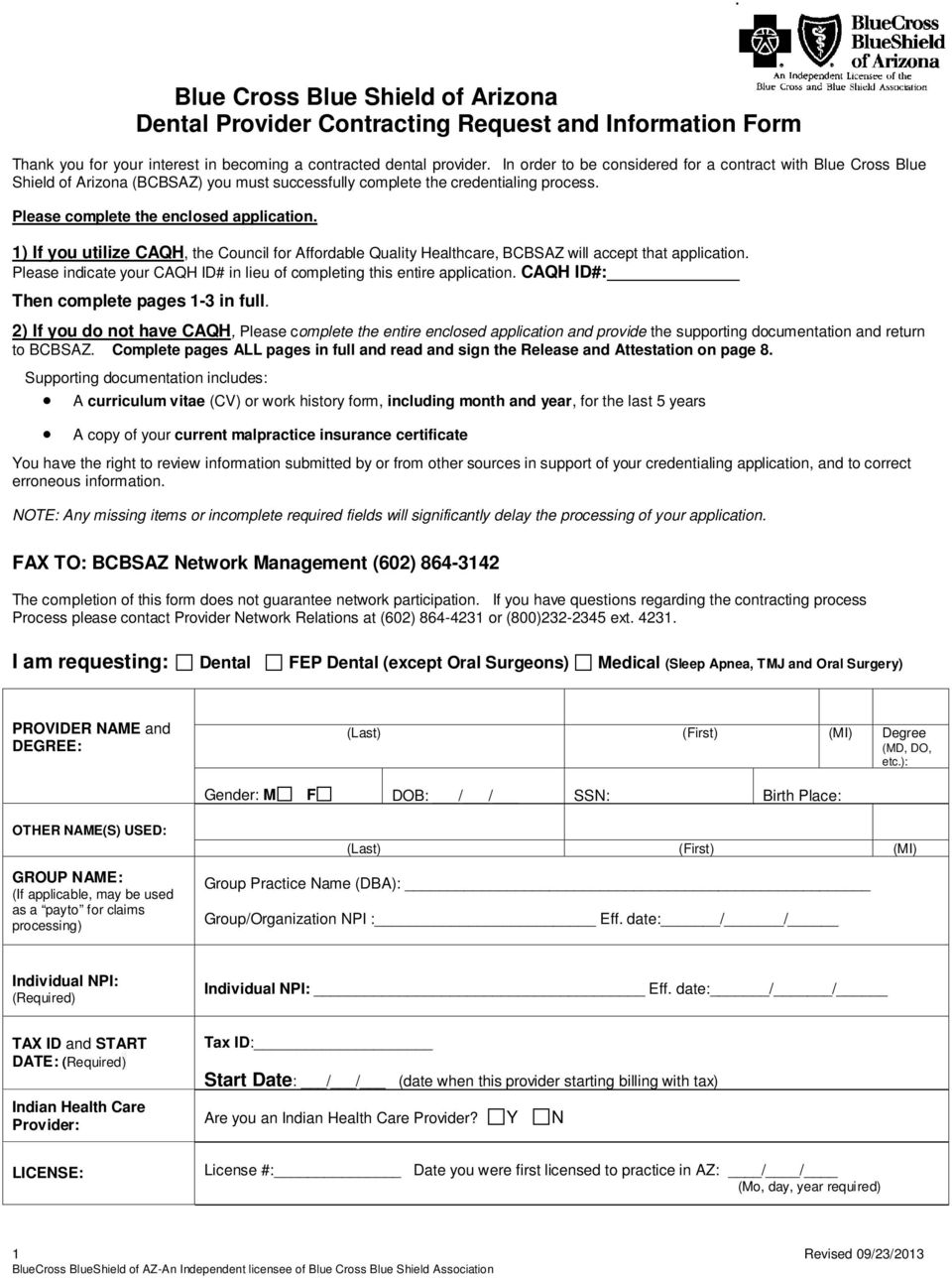 1) If you utilize CAQH, the Council for Affordable Quality Healthcare, BCBSAZ will accept that application. Please indicate your CAQH ID# in lieu of completing this entire application.