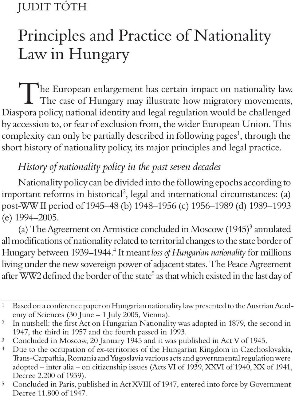 Union. This complexity can only be partially described in following pages 1, through the short history of nationality policy, its major principles and legal practice.