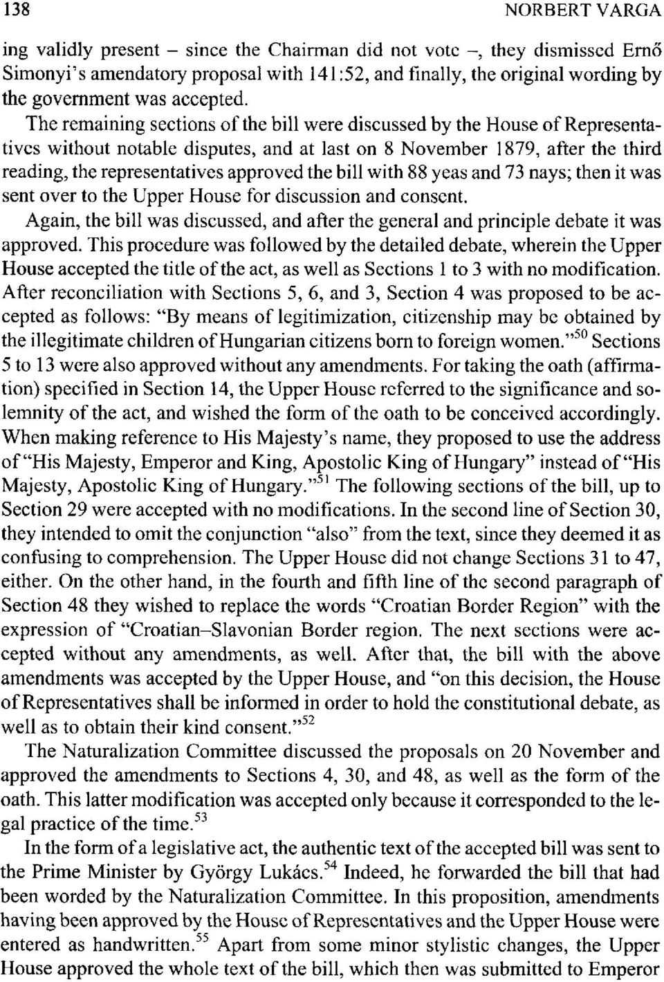The remaining sections of the bill were discussed by the House of Representatives without notable disputes, and at last on 8 November 1879, after the third reading, the representatives approved the