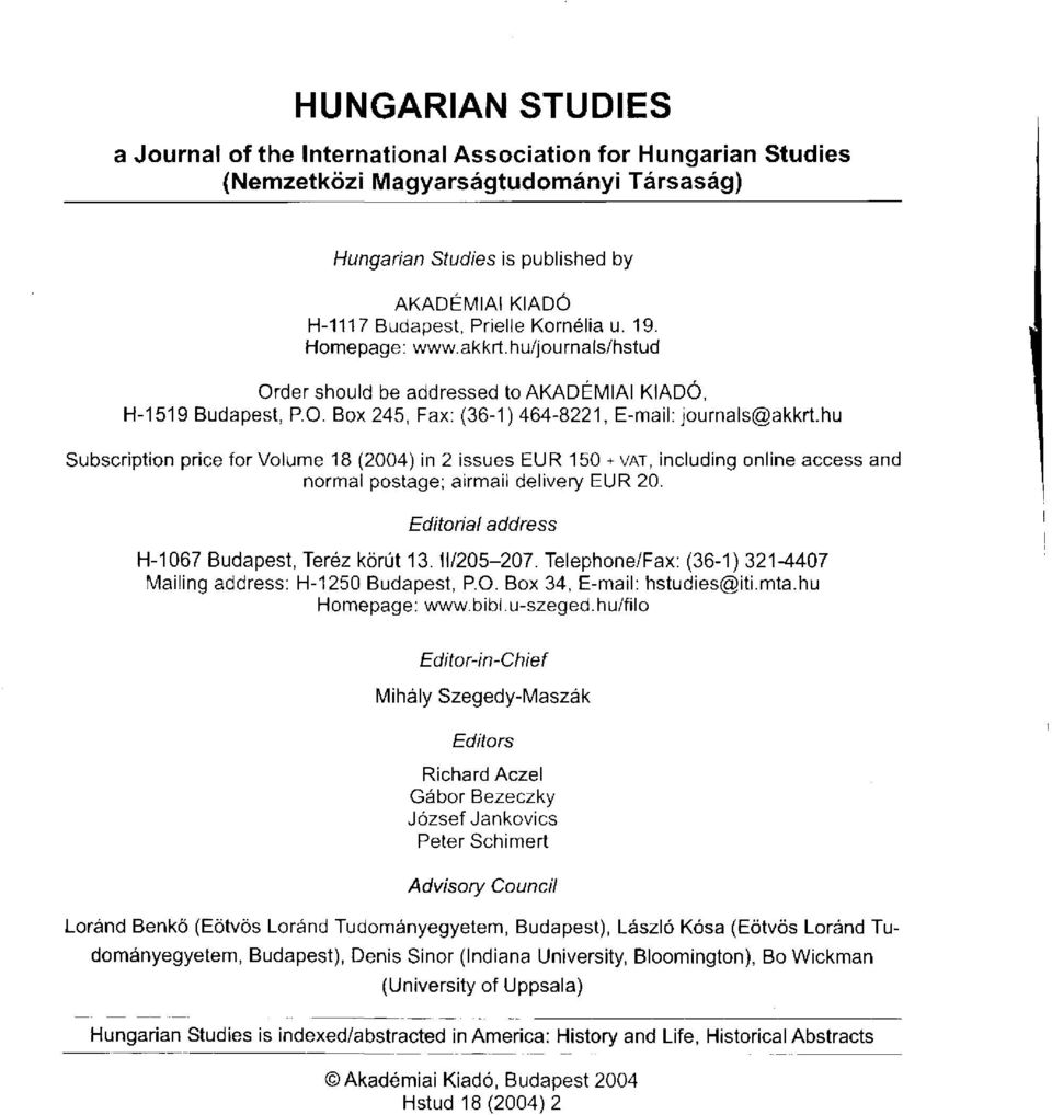 hu Subscription price for Volume 18 (2004) in 2 issues EUR 150 +VAT, including online access and normal postage; airmail delivery EUR 20. Editorial address H-1067 Budapest, Teréz körút 13. H/205-207.
