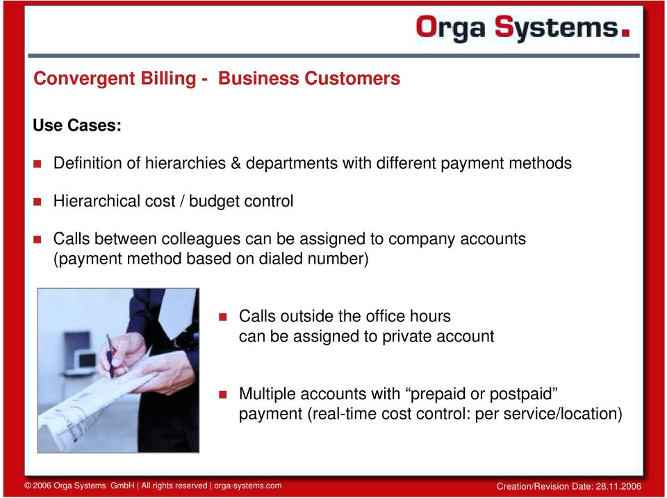 Calls between colleagues can be assigned to company accounts (payment method based on dialed number)!