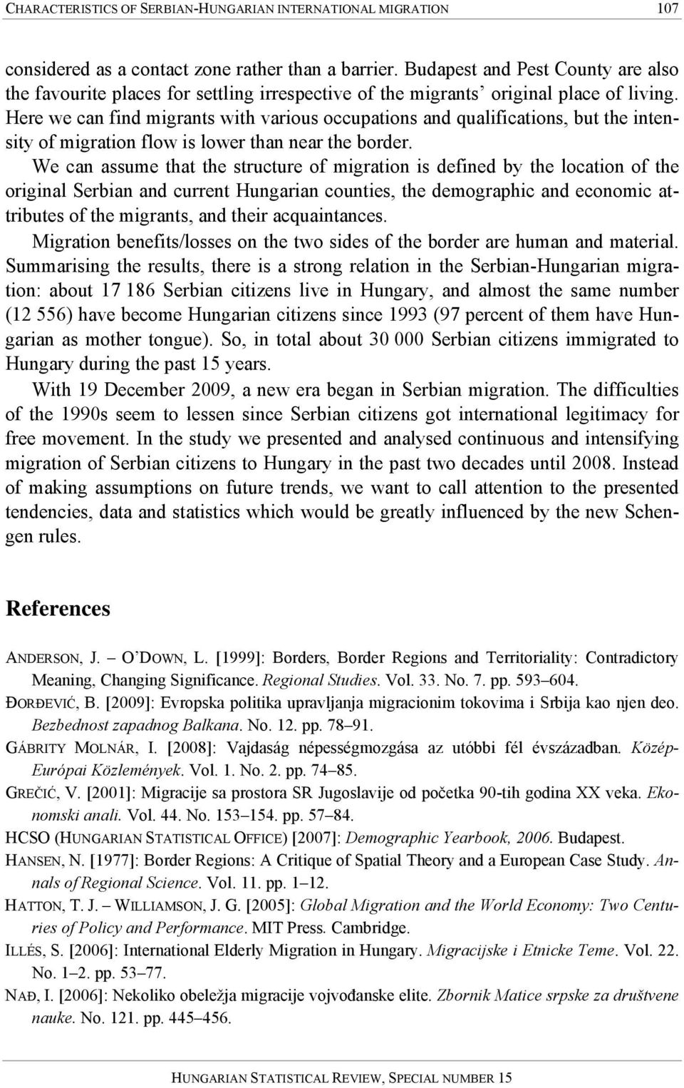 Here we can find migrants with various occupations and qualifications, but the intensity of migration flow is lower than near the border.