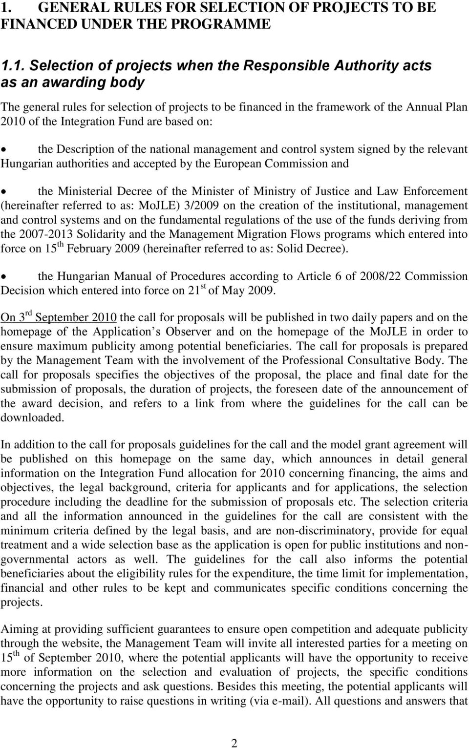 authorities and accepted by the European Commission and the Ministerial Decree of the Minister of Ministry of Justice and Law Enforcement (hereinafter referred to as: MoJLE) 3/2009 on the creation of