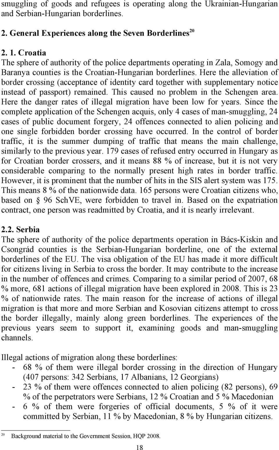 Here the alleviation of border crossing (acceptance of identity card together with supplementary notice instead of passport) remained. This caused no problem in the Schengen area.