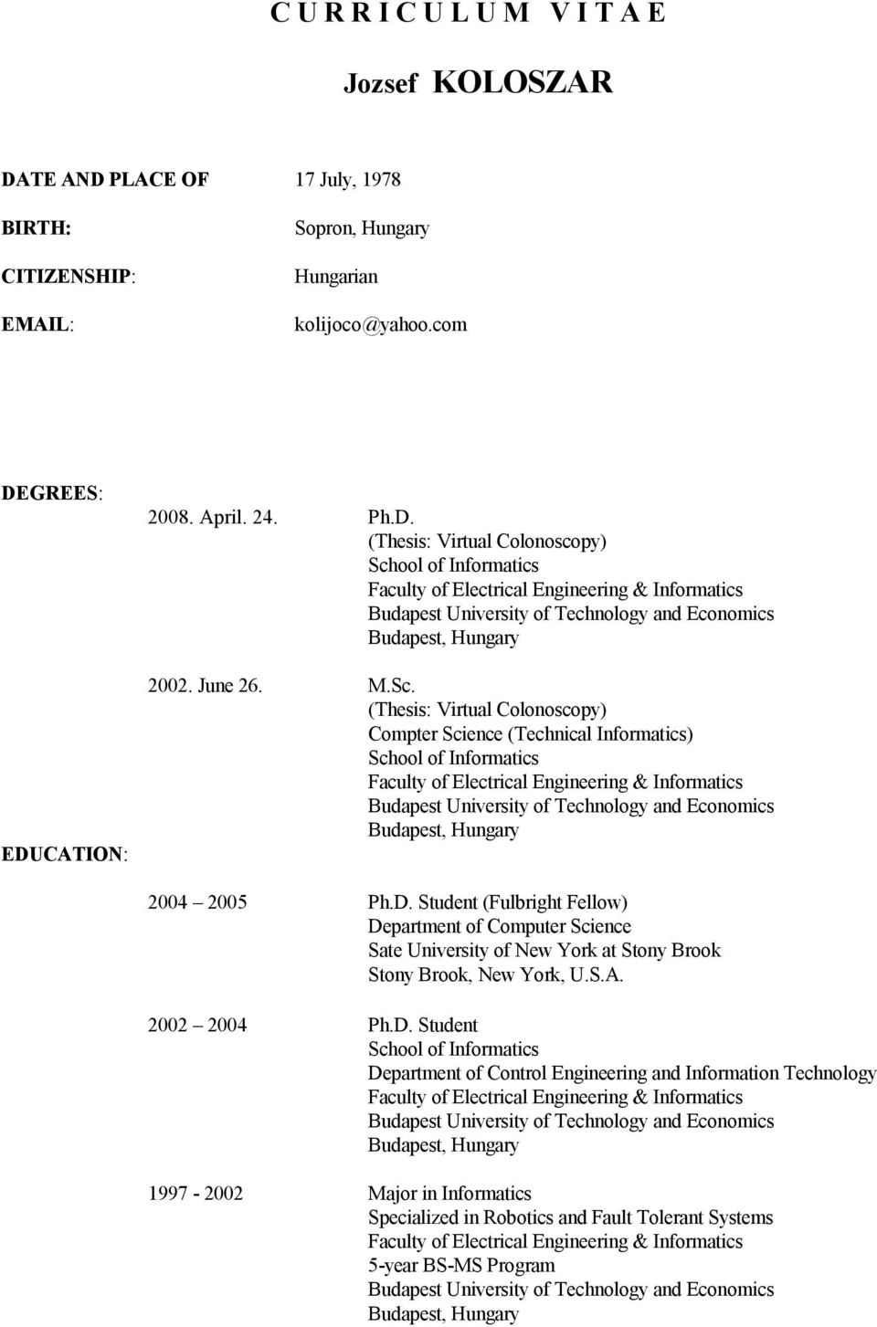 (Thesis: Virtual Colonoscopy) Compter Science (Technical Informatics) 2004 2005 Ph.D.