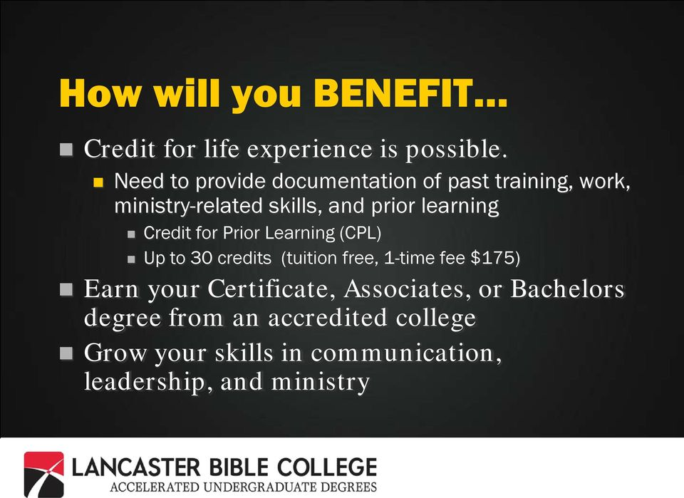 learning Credit for Prior Learning (CPL) Up to 30 credits (tuition free, 1-time fee $175) Earn