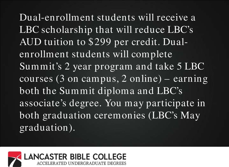 Dualenrollment students will complete Summit s 2 year program and take 5 LBC courses (3