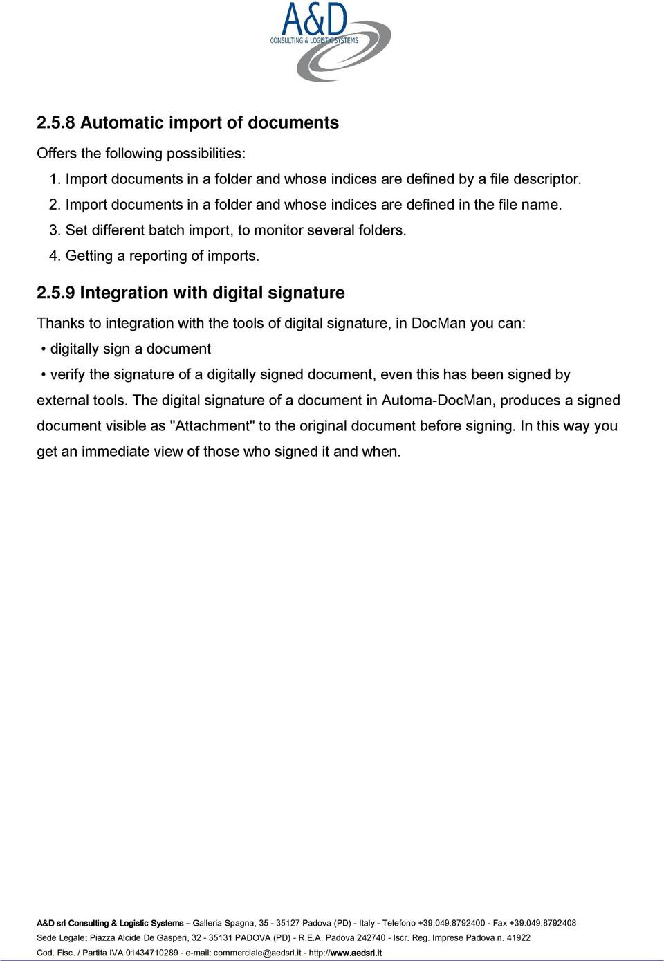 9 Integration with digital signature Thanks to integration with the tools of digital signature, in DocMan you can: digitally sign a document verify the signature of a digitally signed document,