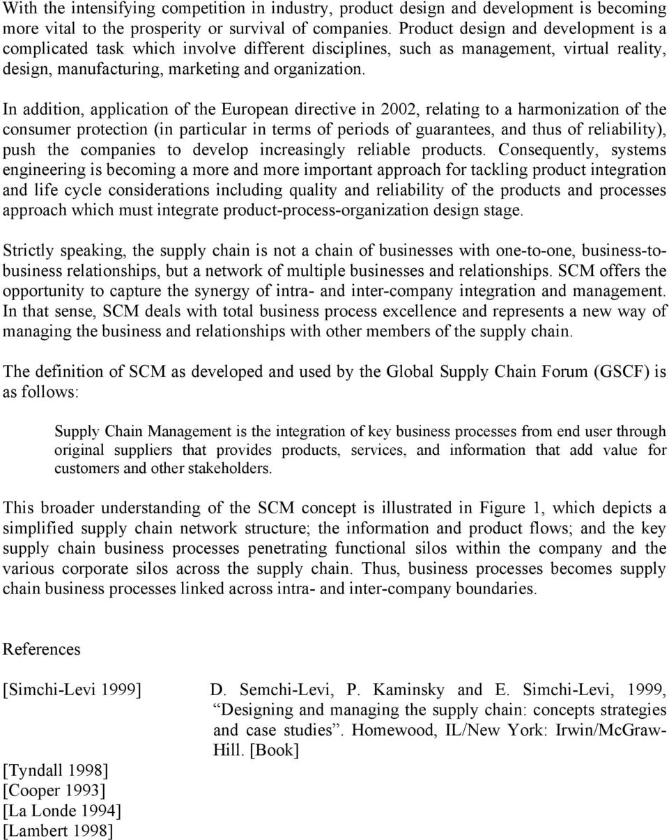 In addition, application of the European directive in 2002, relating to a harmonization of the consumer protection (in particular in terms of periods of guarantees, and thus of reliability), push the