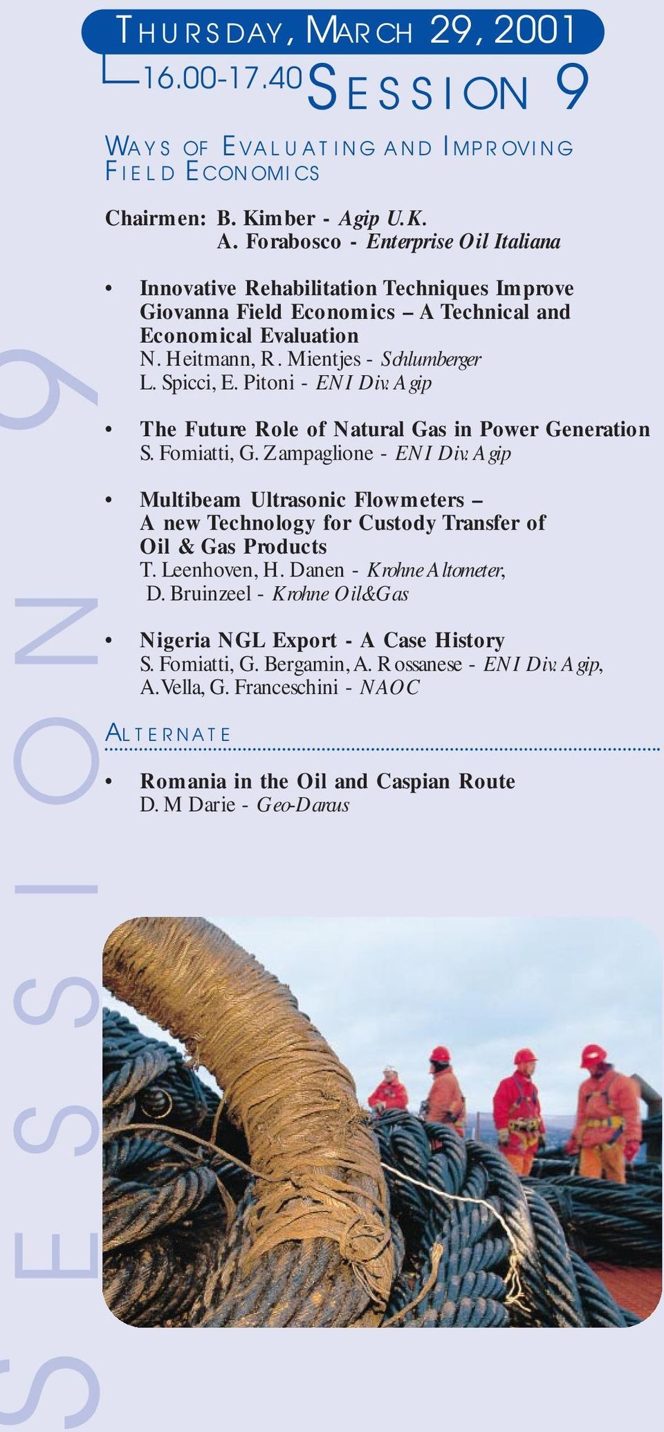Mientjes - Schlumberger L. Spicci, E. Pitoni - ENI Div.Agip The Future Role of Natural Gas in Power Generation S. Fomiatti, G. Zampaglione - ENI Div.