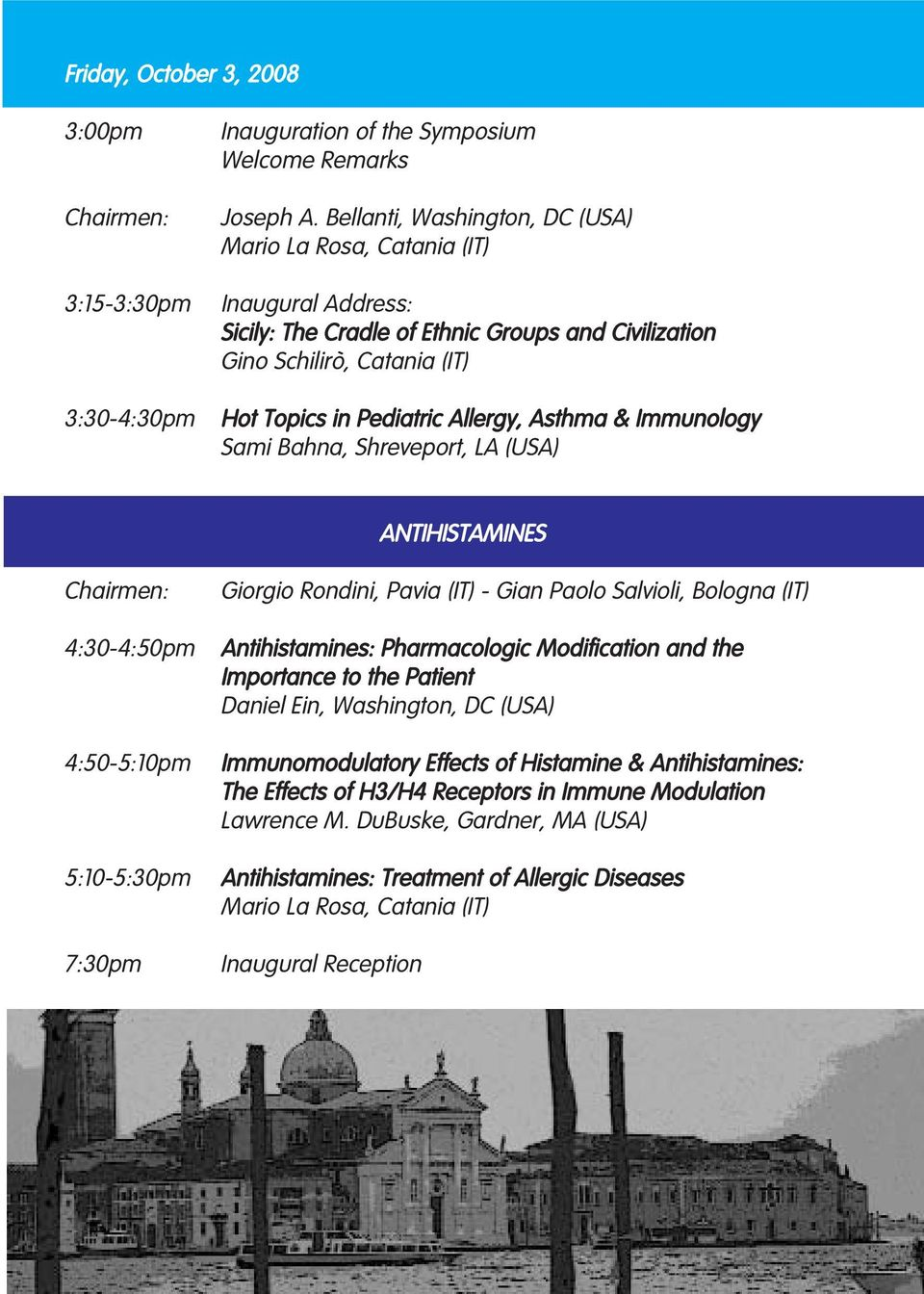 & Immunology Sami Bahna, Shreveport, LA (USA) ANTIHISTAMINES 4:30-4:50pm 4:50-5:10pm 5:10-5:30pm 7:30pm Giorgio Rondini, Pavia (IT) - Gian Paolo Salvioli, Bologna (IT) Antihistamines: Pharmacologic
