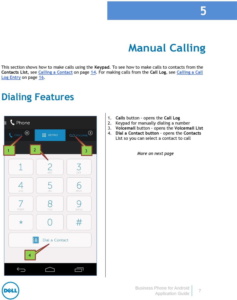 For making calls from the Call Log, see Calling a Call Log Entry on page 16. Dialing Features 1.
