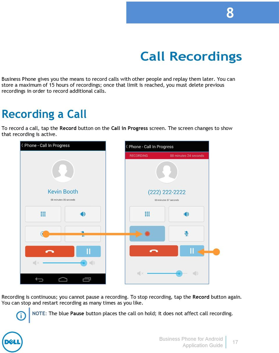 Recording a Call To record a call, tap the Record button on the Call in Progress screen. The screen changes to show that recording is active.