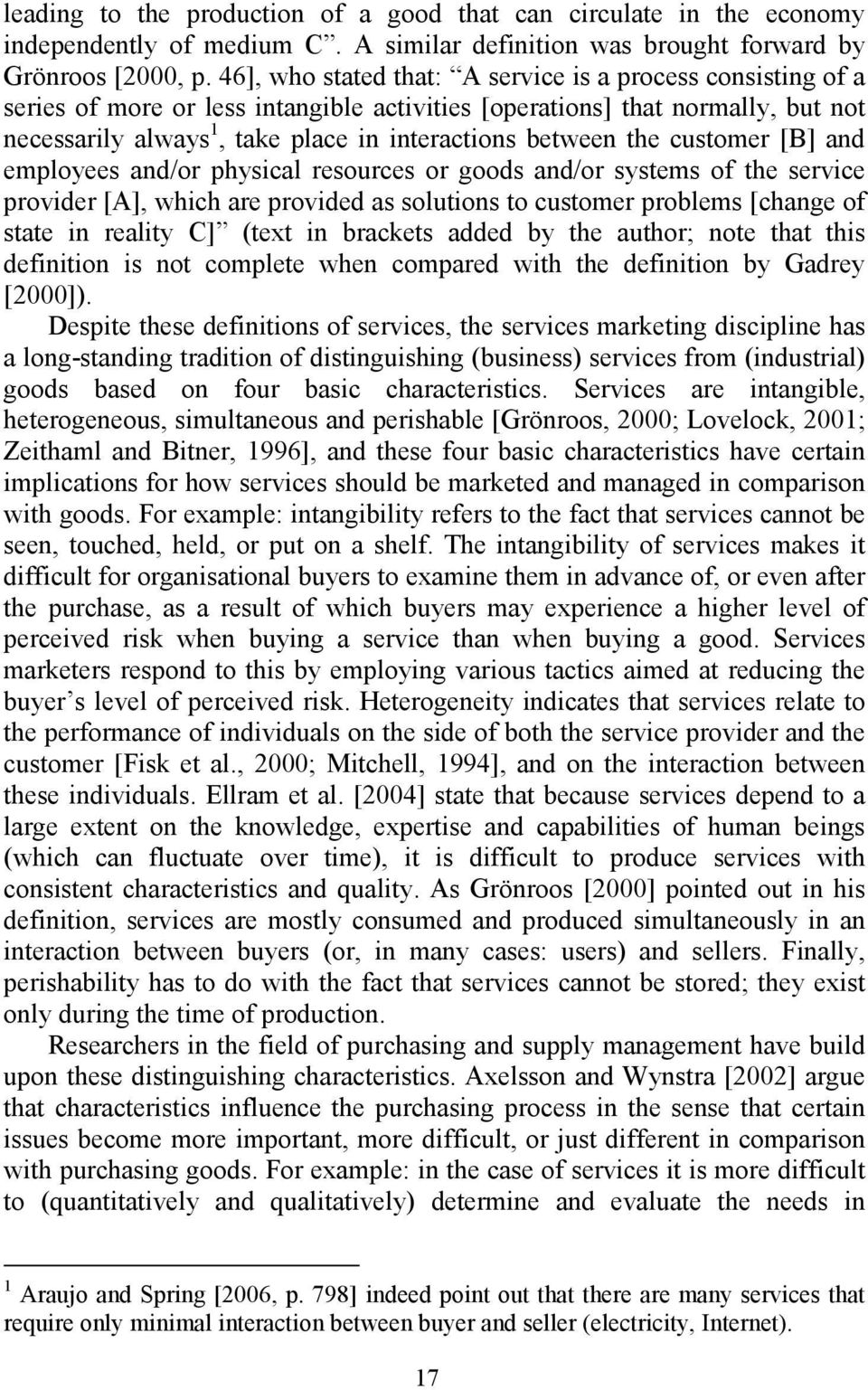 the customer [B] and employees and/or physical resources or goods and/or systems of the service provider [A], which are provided as solutions to customer problems [change of state in reality C] (text
