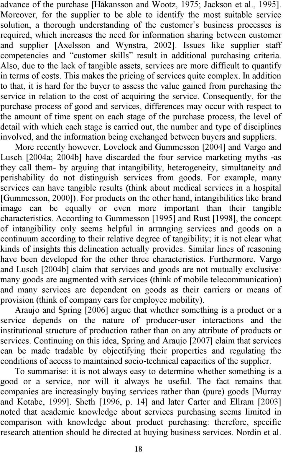 information sharing between customer and supplier [Axelsson and Wynstra, 2002]. Issues like supplier staff competencies and customer skills result in additional purchasing criteria.