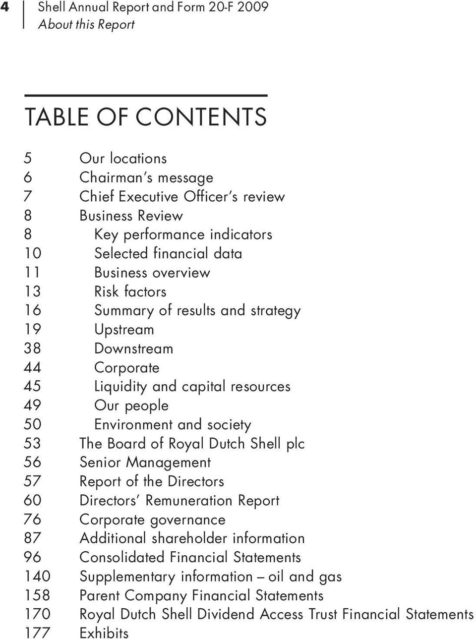 Environment and society 53 The Board of Royal Dutch Shell plc 56 Senior Management 57 Report of the Directors 60 Directors Remuneration Report 76 Corporate governance 87 Additional shareholder