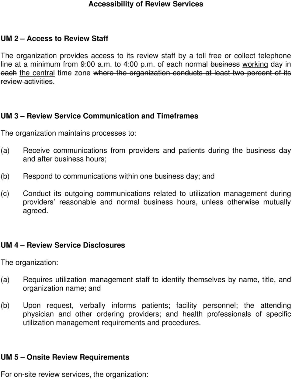UM 3 Review Service Communication and Timeframes The organization maintains processes to: Receive communications from providers and patients during the business day and after business hours; Respond