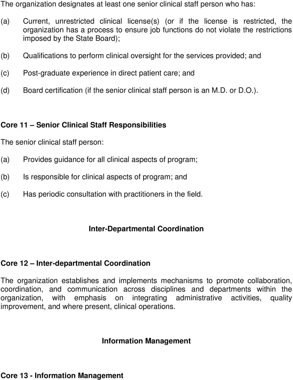 and Board certification (if the senior clinical staff person is an M.D. or D.O.).