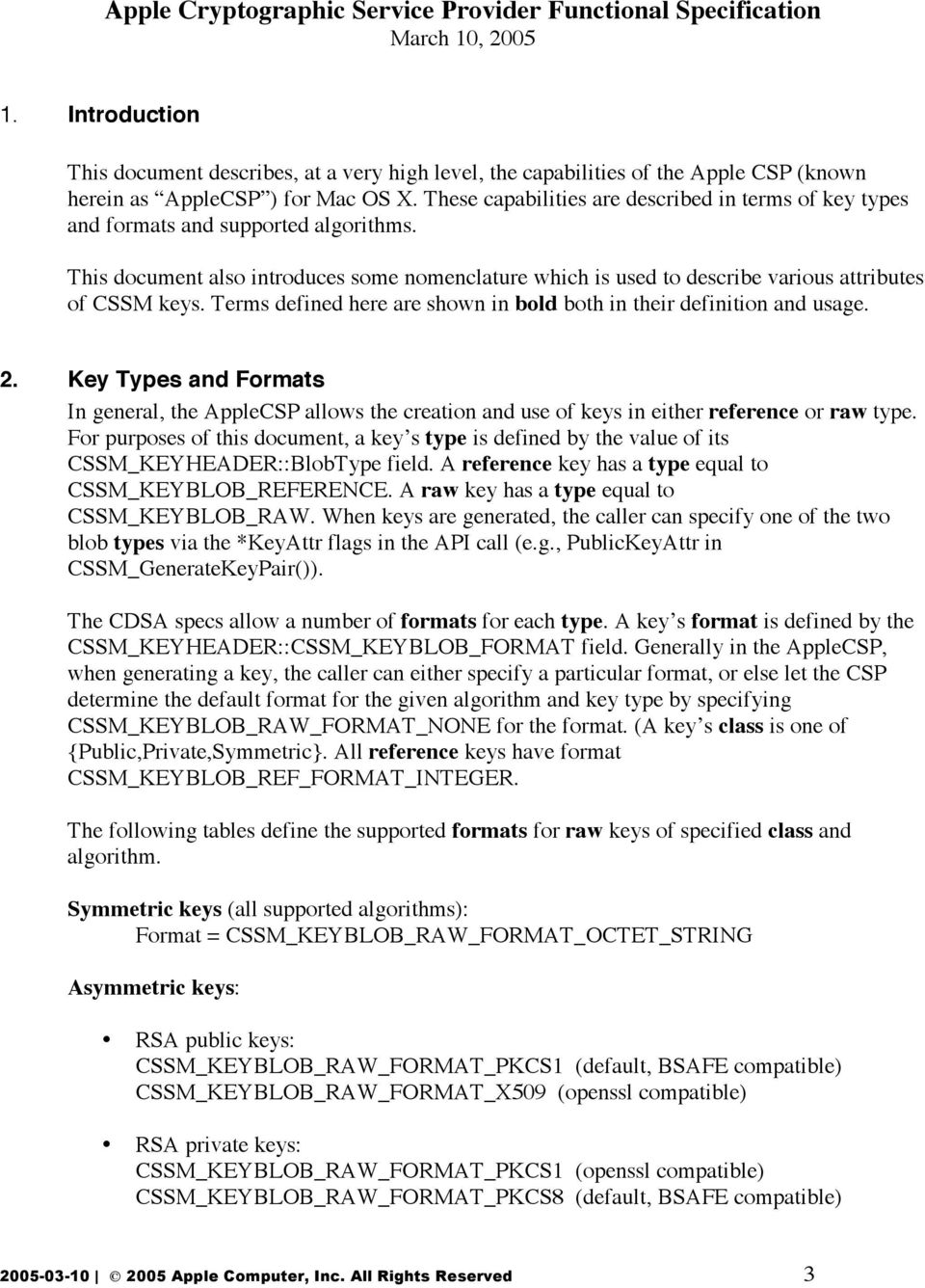 These capabilities are described in terms of key types and formats and supported algorithms. This document also introduces some nomenclature which is used to describe various attributes of CSSM keys.