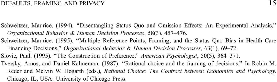 Multiple Reference Points, Framing, and the Status Quo Bias in Health Care Financing Decisions, Organizational Behavior & Human Decision Processes, 63(1), 69 72. Slovic, Paul. (1995).