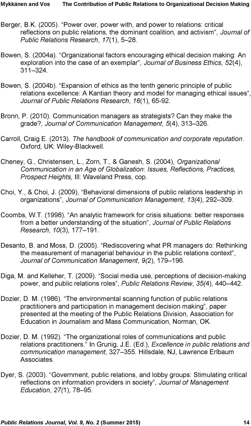 Expansion of ethics as the tenth generic principle of public relations excellence: A Kantian theory and model for managing ethical issues, Journal of Public Relations Research, 16(1), 65-92. Bronn, P.