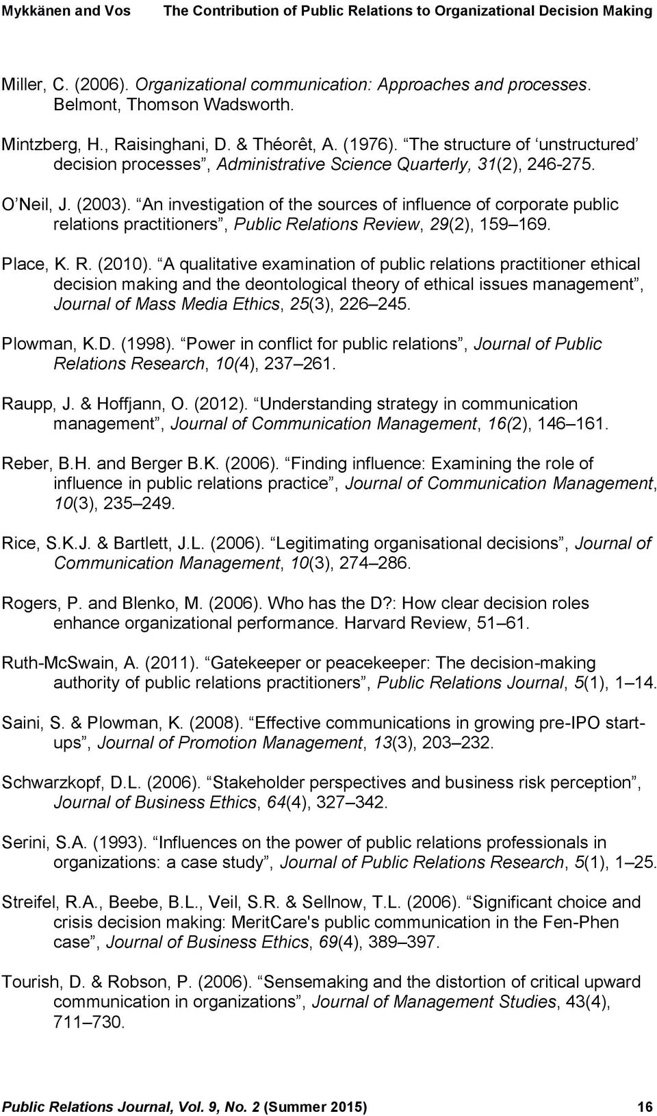 An investigation of the sources of influence of corporate public relations practitioners, Public Relations Review, 29(2), 159 169. Place, K. R. (2010).