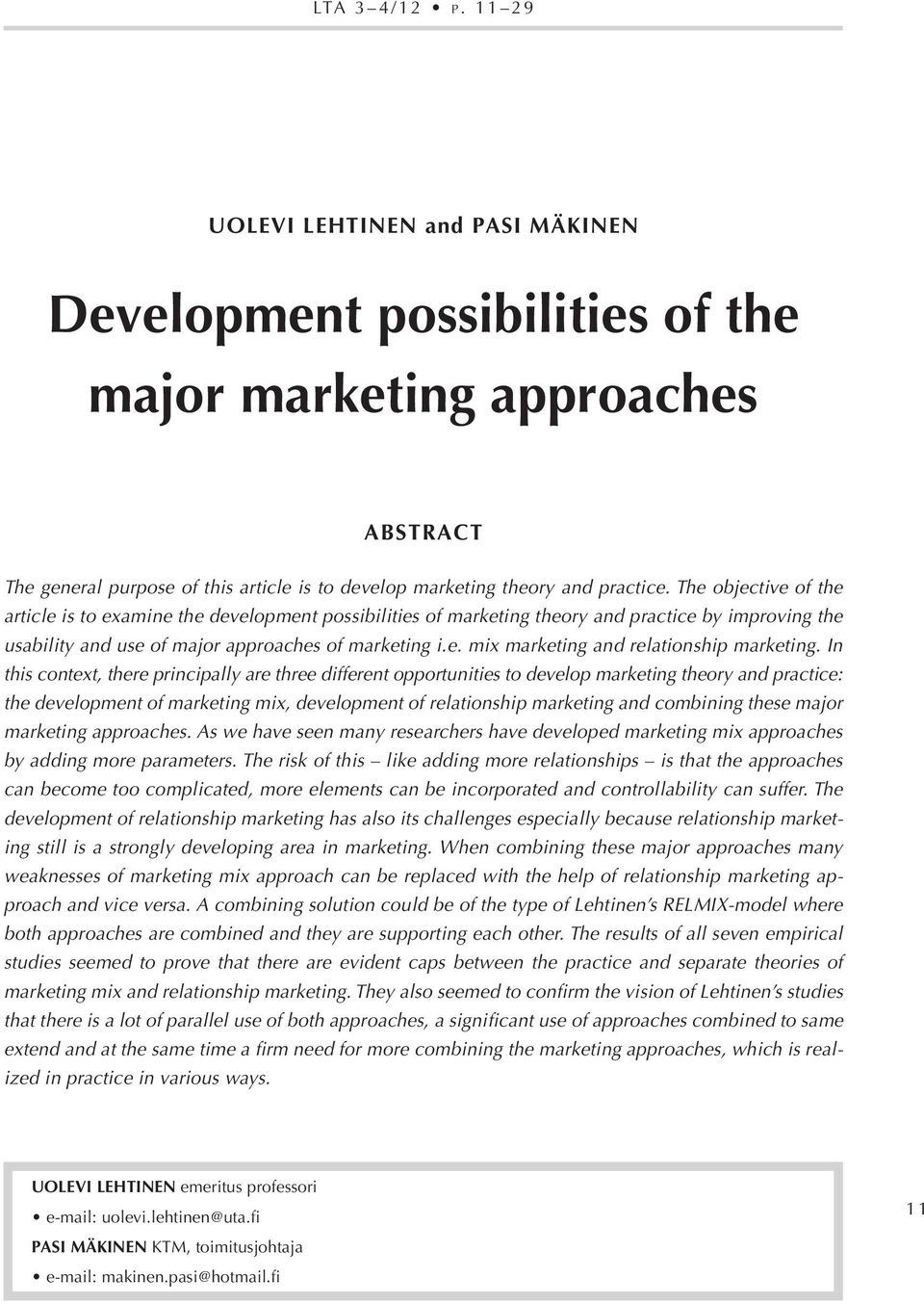 The objective of the article is to examine the development possibilities of marketing theory and practice by improving the usability and use of major approaches of marketing i.e. mix marketing and relationship marketing.