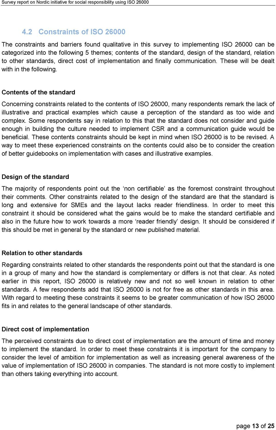 Contents of the standard Concerning constraints related to the contents of ISO 26000, many respondents remark the lack of illustrative and practical examples which cause a perception of the standard
