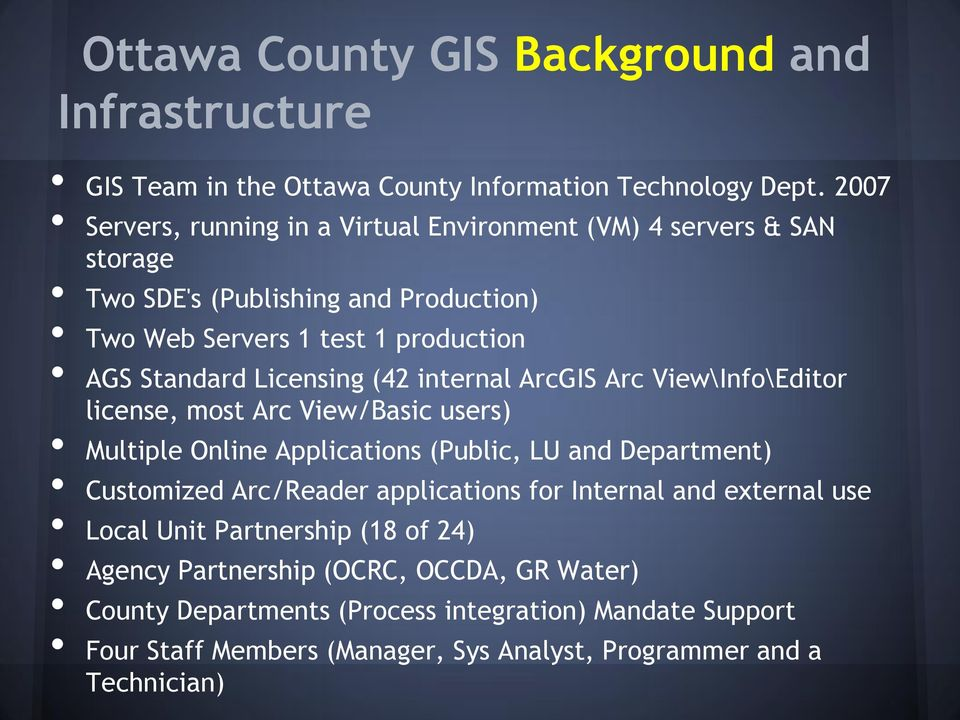 Licensing (42 internal ArcGIS Arc View\Inf\Editr license, mst Arc View/Basic users) Multiple Online Applicatins (Public, LU and Department) Custmized Arc/Reader