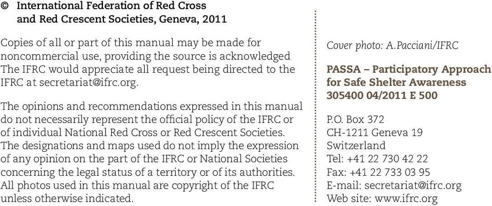 The opinions and recommendations expressed in this manual do not necessarily represent the official policy of the IFRC or of individual National Red Cross or Red Crescent Societies.