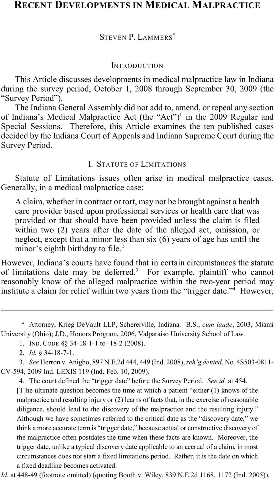 The Indiana General Assembly did not add to, amend, or repeal any section 1 of Indiana s Medical Malpractice Act (the Act ) in the 2009 Regular and Special Sessions.