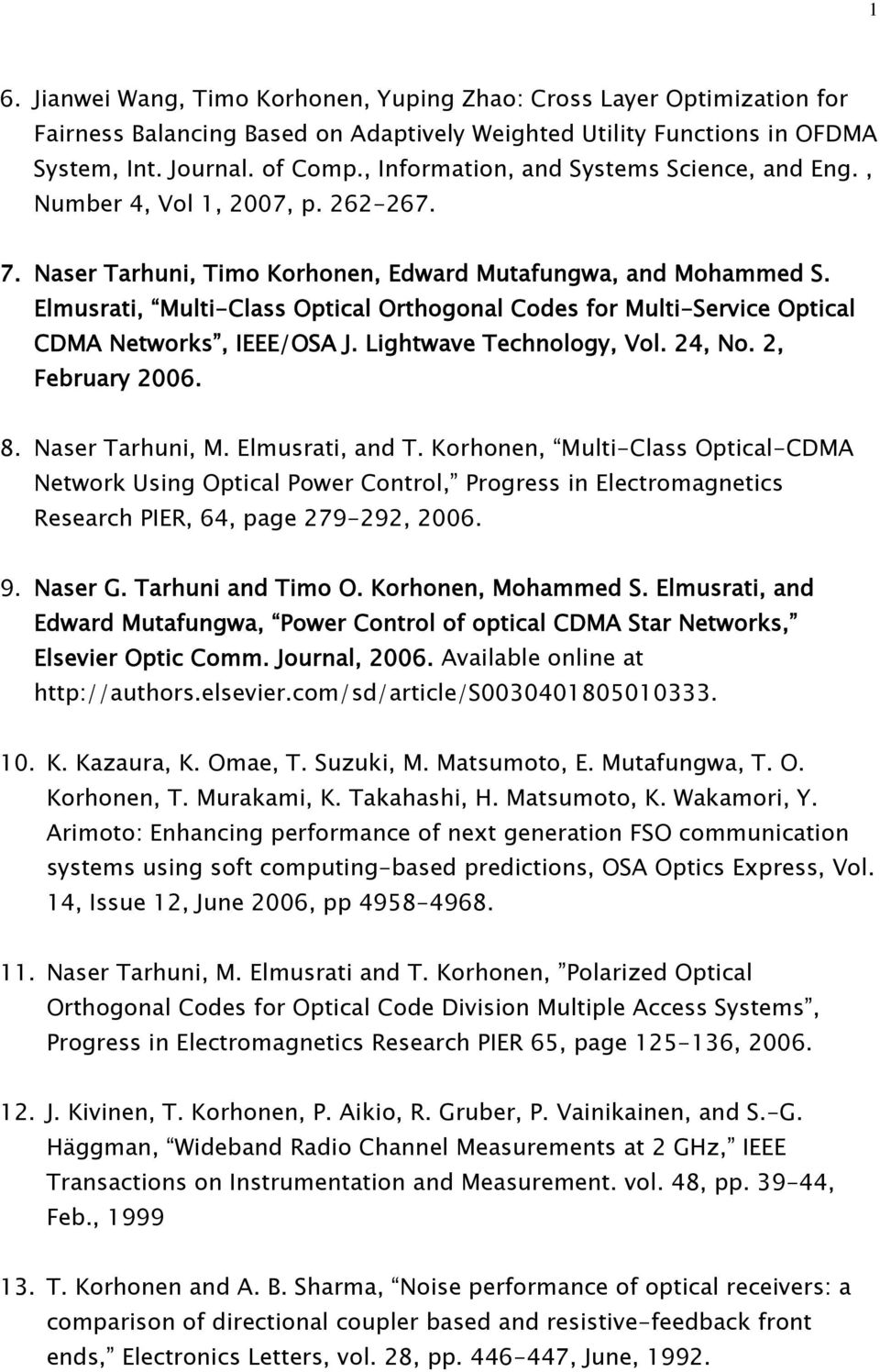 Elmusrati, Multi-Class Optical Orthogonal Codes for Multi-Service Optical CDMA Networks, IEEE/OSA J. Lightwave Technology, Vol. 24, No. 2, February 2006. 8. Naser Tarhuni, M. Elmusrati, and T.