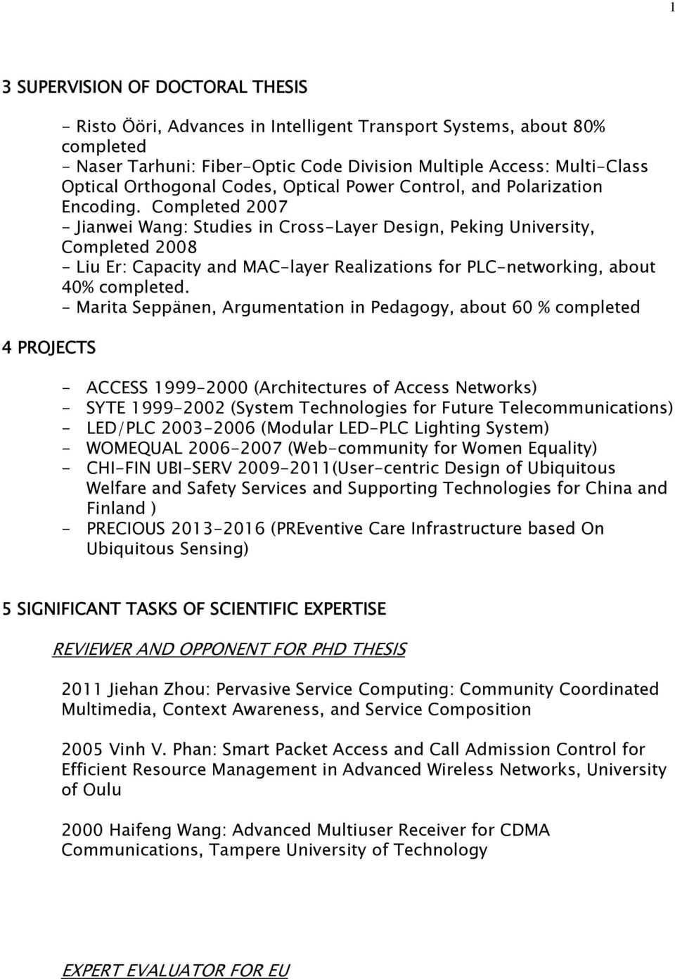 Completed 2007 - Jianwei Wang: Studies in Cross-Layer Design, Peking University, Completed 2008 - Liu Er: Capacity and MAC-layer Realizations for PLC-networking, about 40% completed.