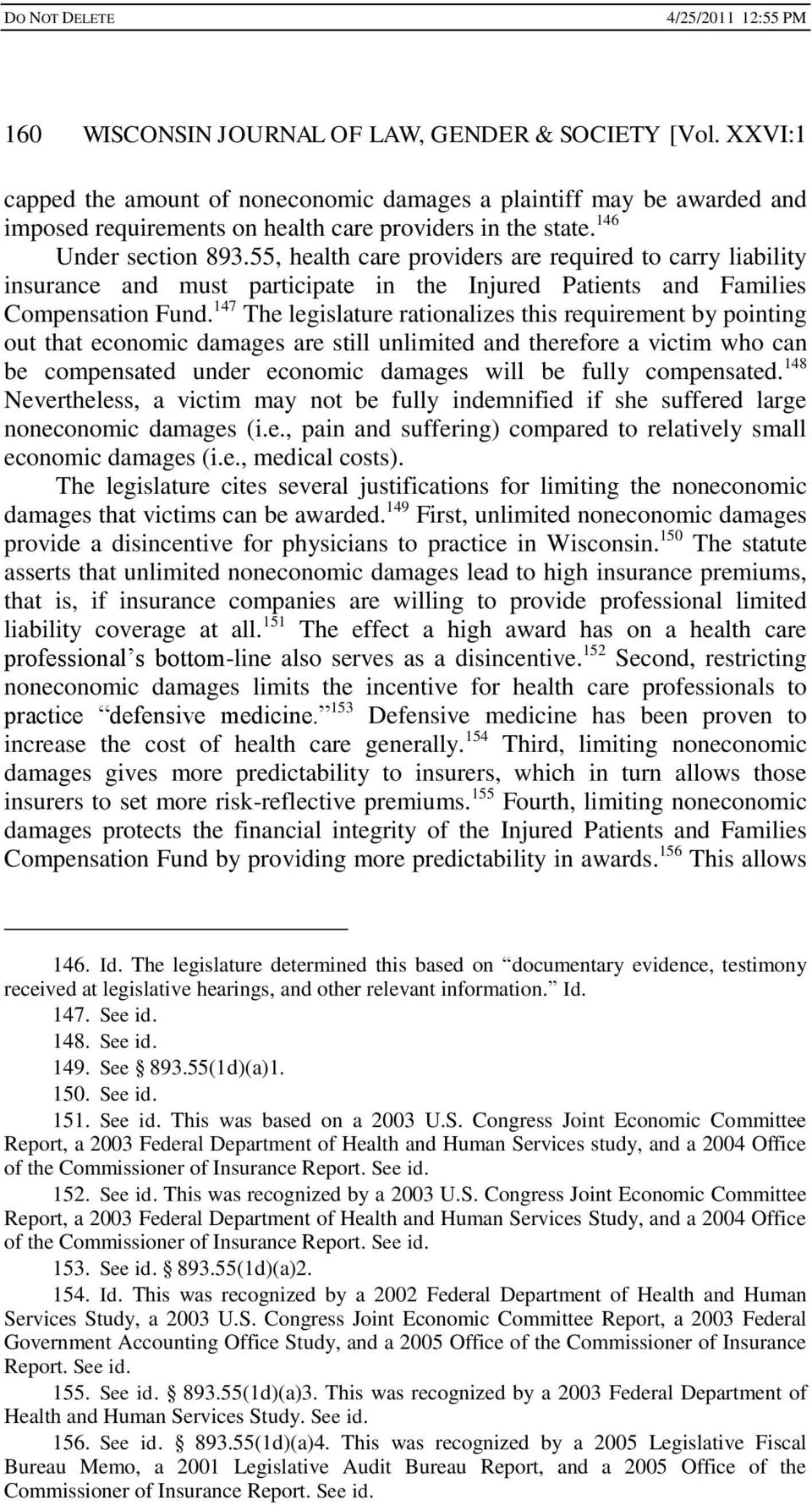 147 The legislature rationalizes this requirement by pointing out that economic damages are still unlimited and therefore a victim who can be compensated under economic damages will be fully