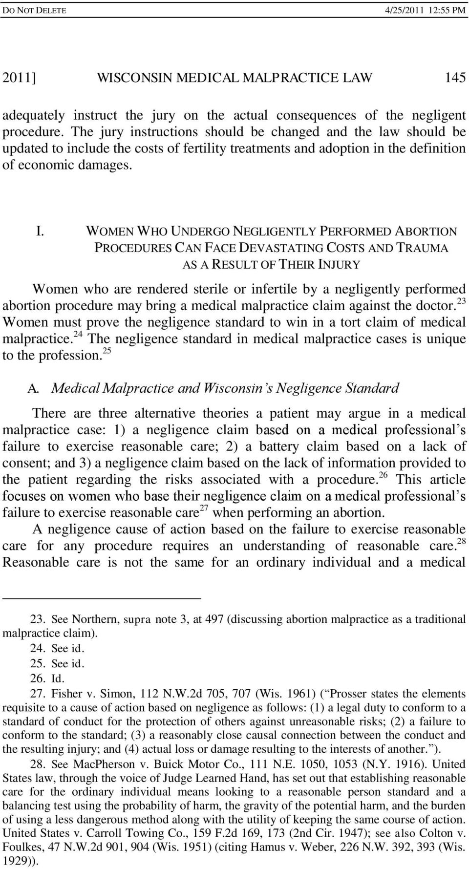 WOMEN WHO UNDERGO NEGLIGENTLY PERFORMED ABORTION PROCEDURES CAN FACE DEVASTATING COSTS AND TRAUMA AS A RESULT OF THEIR INJURY Women who are rendered sterile or infertile by a negligently performed