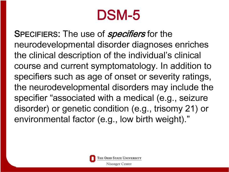 In addition to specifiers such as age of onset or severity ratings, the neurodevelopmental disorders may