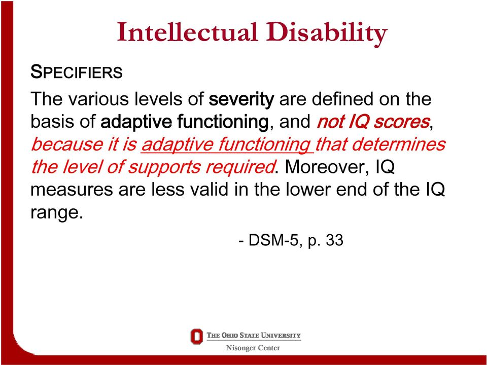 is adaptive functioning that determines the level of supports required.