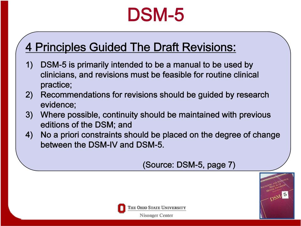 research evidence; 3) Where possible, continuity should be maintained with previous editions of the DSM; and 4) No