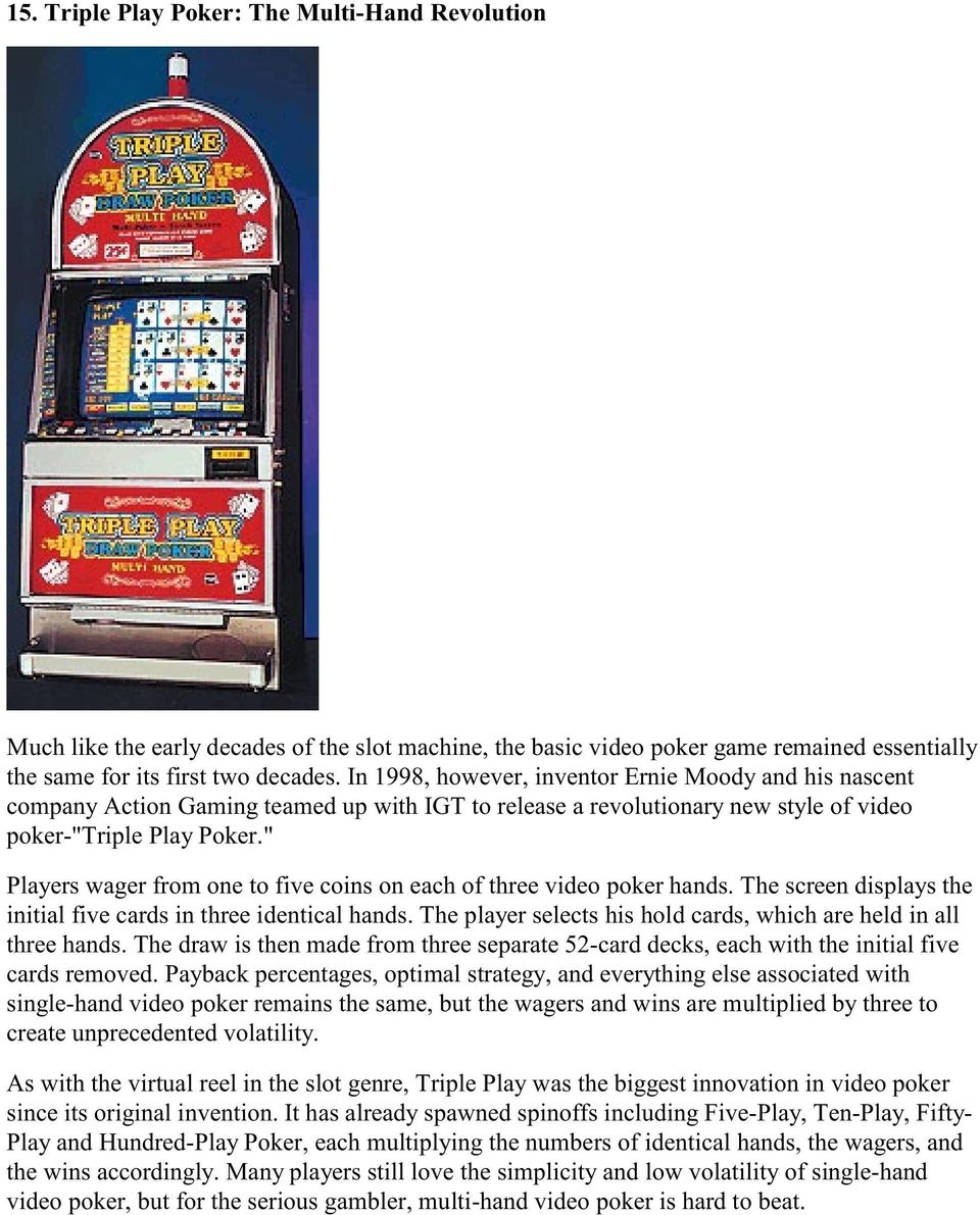 """ Players wager from one to five coins on each of three video poker hands. The screen displays the initial five cards in three identical hands."