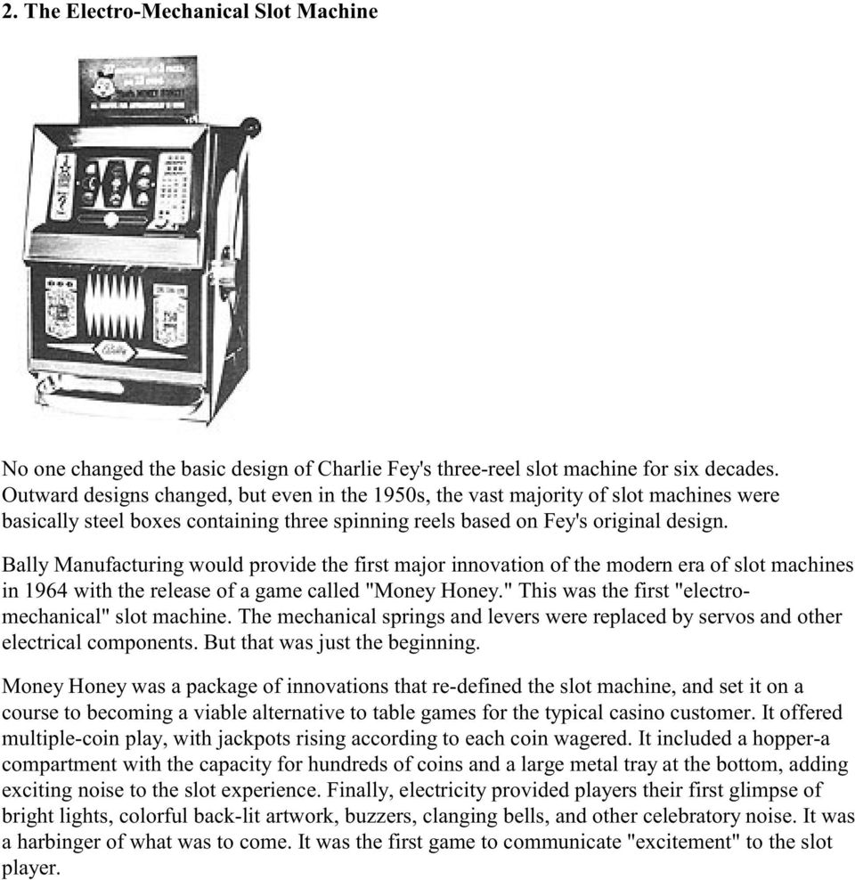 "Bally Manufacturing would provide the first major innovation of the modern era of slot machines in 1964 with the release of a game called ""Money Honey."