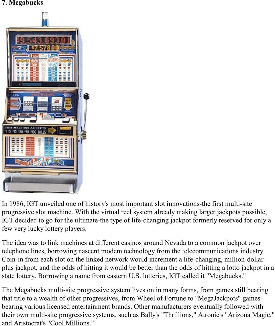 The idea was to link machines at different casinos around Nevada to a common jackpot over telephone lines, borrowing nascent modem technology from the telecommunications industry.